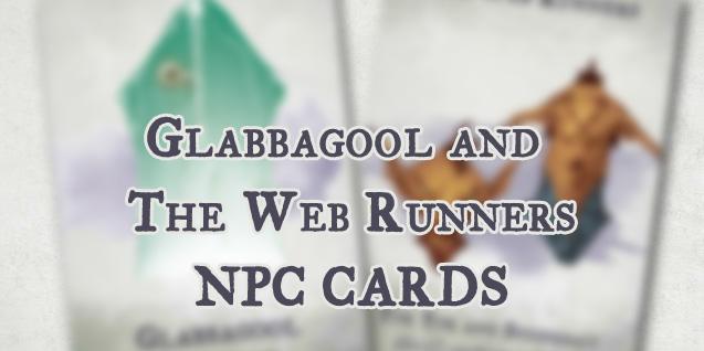 NPC Cards – Glabbagool & The WebRunners