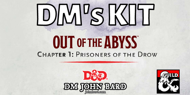 DM's Kit – Out of the Abyss – Chapter 1